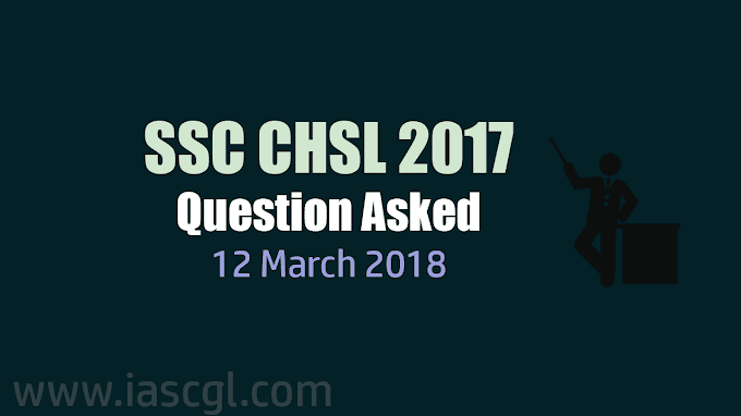 SSC CHSL 2017 | Tier I Question asked on 12th March 2018 - All Shift