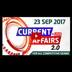 Current Affairs Live 2.0 | 23 SEPT 2017 | करंट अफेयर्स लाइव 2.0 | All Competitive Exams