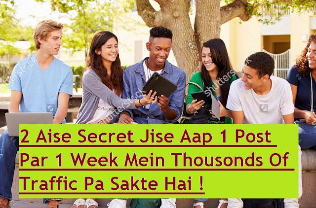 2 Aise Secrets Jise Aap 1 Post Par 1 Week Me Thousonds Of Traffic Pa Sakte Hai - Use Only 2 Tricks To Get Thosonds Of Traffic In 1 Week