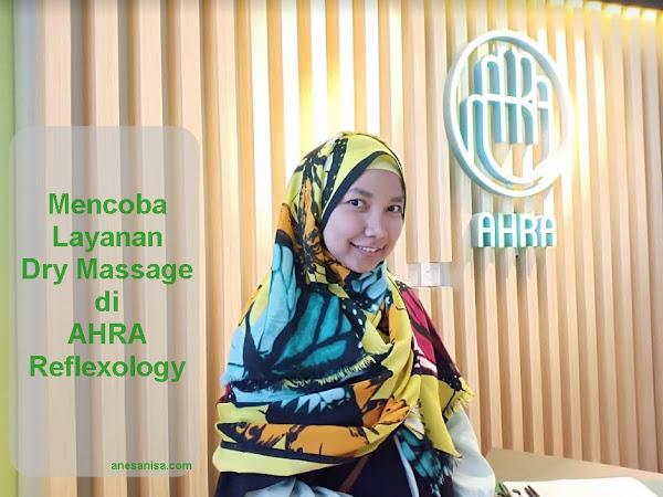 Mencoba Layanan Dry Massage di AHRA Reflexology
