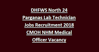 DHFWS North 24 Parganas Lab Technician Jobs Recruitment Notification 2018 CMOH NHM Medical Officer Vacancy