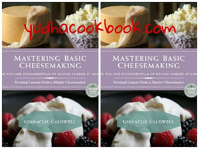 Mastering Basic Cheesemaking : The Fun and Fundamentals of Making Cheese at Home