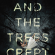 BOOK REVIEW: And the Trees Crept In by Dawn Kurtagich
