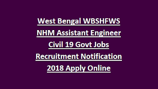 West Bengal WBSHFWS NHM Assistant Engineer Civil 19 Govt Jobs Recruitment Notification 2018 Apply Online