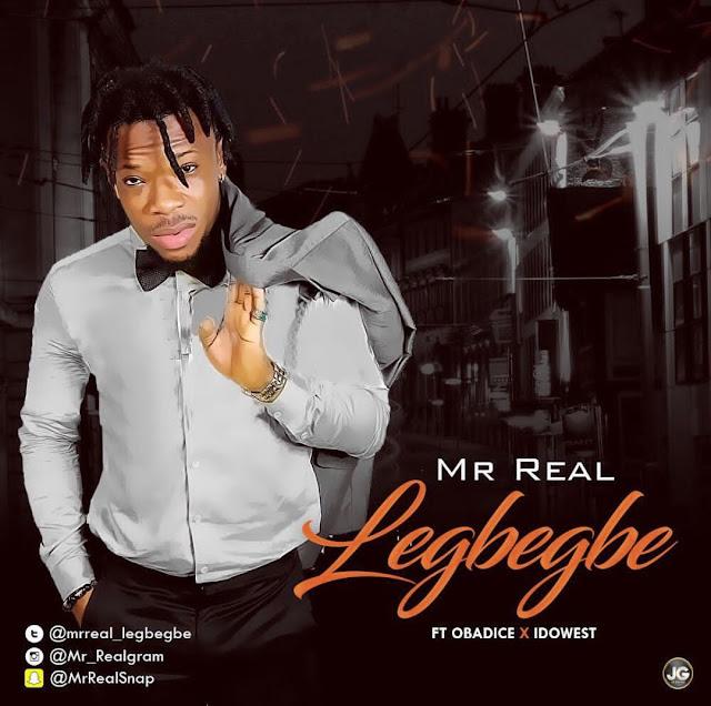 Mr Real Feat. Obadice & Idowest - Legbegbe