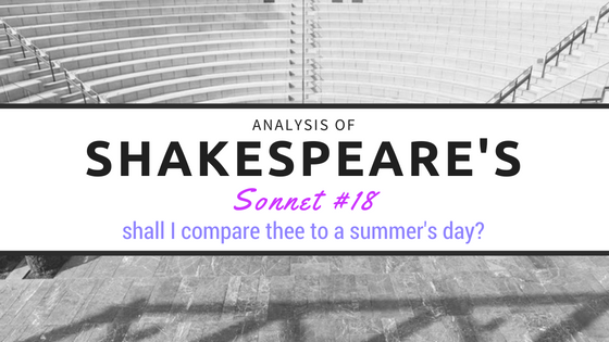 Sonnet #18 - shall I compare thee to a summer's day? - by William Shakespeare- Analysis