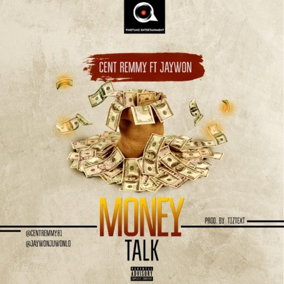 [Music] Cent Remmy ft. Jaywon – Money Talk