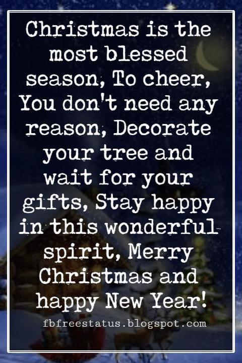 Merry Christmas Card Messages, Christmas is the most blessed season, To cheer, You don't need any reason, Decorate your tree and wait for your gifts, Stay happy in this wonderful spirit, Merry Christmas and happy New Year!