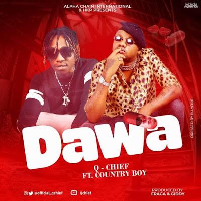 Q Chief Ft. Country Boy – Dawa