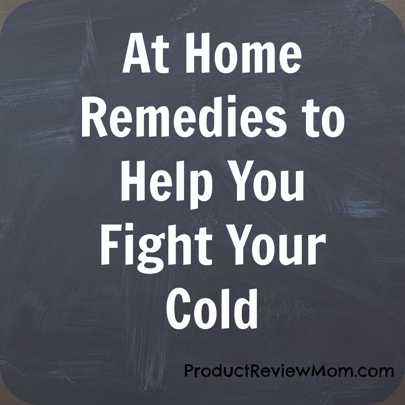 At Home Remedies to Help You Fight Your Cold via www.productreviewmom.com