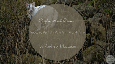 ApocalyptiGirl: An Aria for the End Times by Andrew MacLean book review