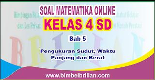 Kali ini  menyajikan latihan soall berbentuk online utk memudahkan putra  Soal Matematika Online Kelas 4 SD Bab 5 Pengukuran Sudut, Waktu, Panjang dan Berat - Langsung Ada Nilainya
