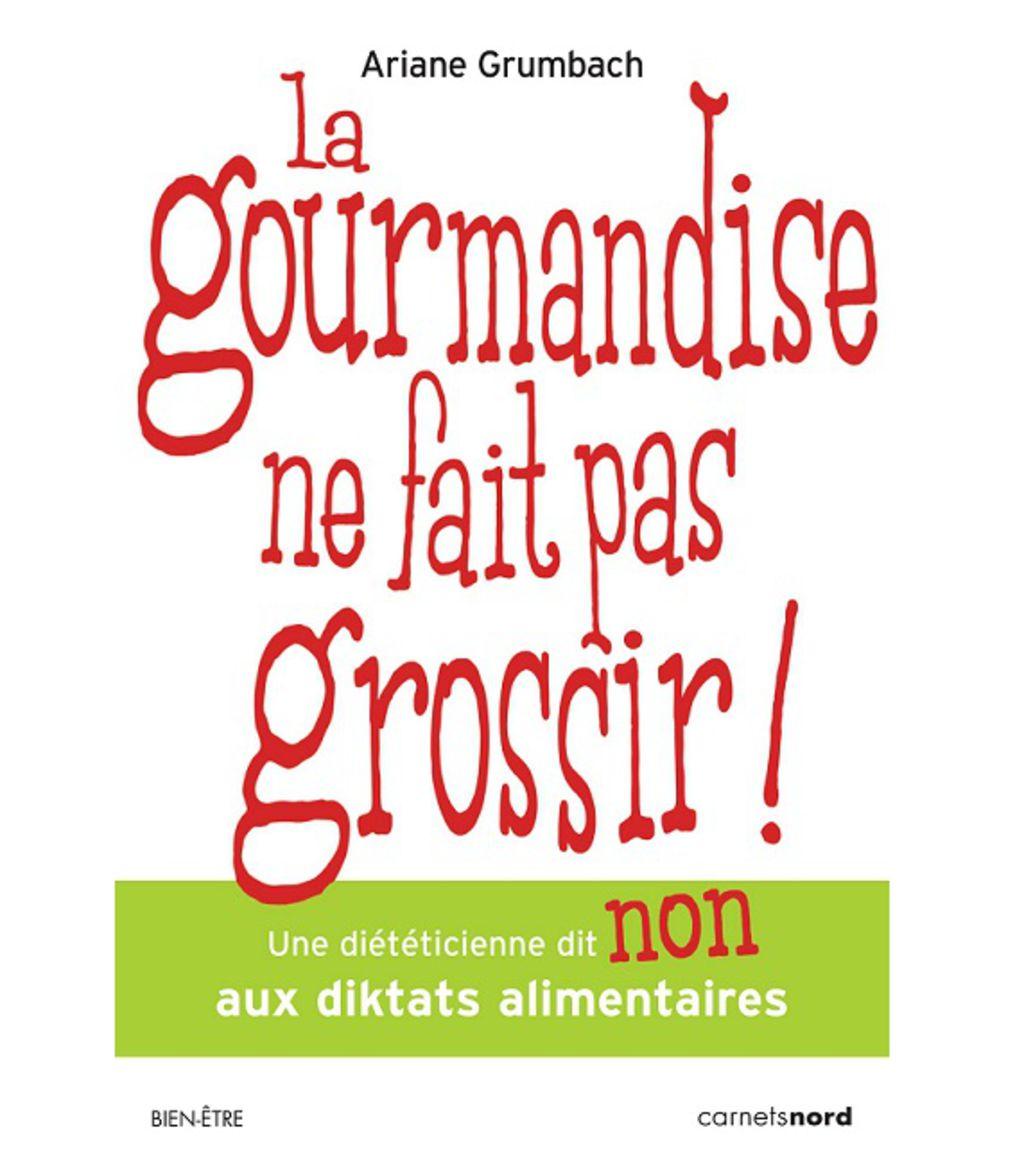 La gourmandise ne fait pas grossir de ariane grumbach avis - Aliment coupe faim qui ne fait pas grossir ...