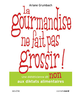 La gourmandise ne fait pas grossir de Ariane Grumbach (avis)