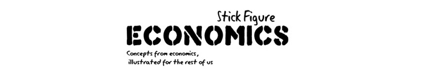 Stick Figure Economics - Concepts from Economics, illustrated for the rest of us