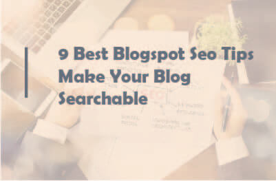 9 Best Blogspot Seo Tips Make Your Blog Searchable