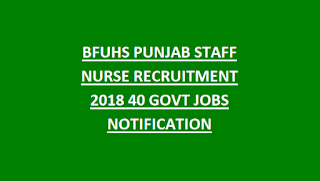 BFUHS PUNJAB STAFF NURSE RECRUITMENT 2018 40 GOVT JOBS NOTIFICATION
