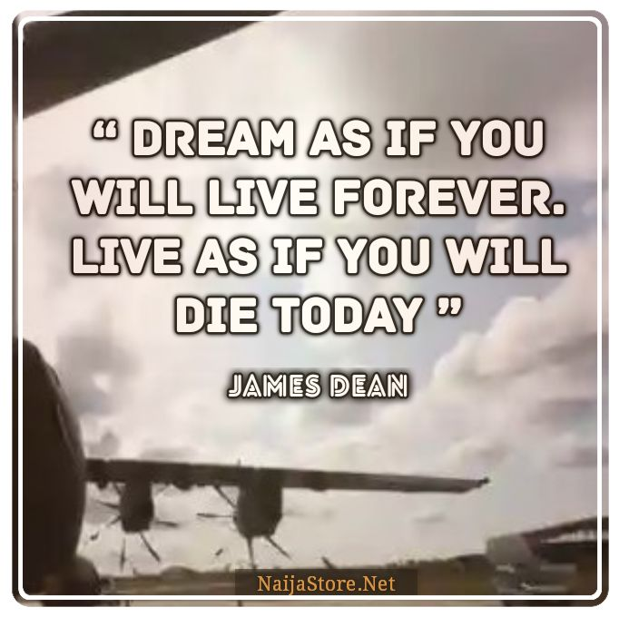 James Dean's Quote: Dream as if you will live forever. Live as if you will die today - Quotes