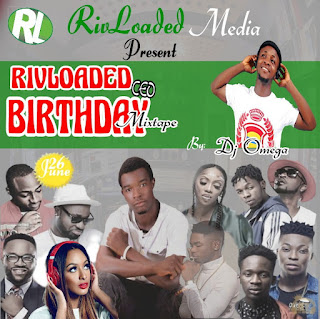 Mixtape: RivLoaded CEO Birthday Mixtape – Hosted By NaijaDjOmega