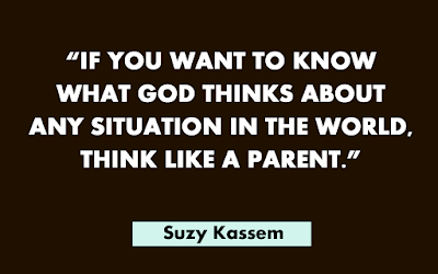 If you want to know what God thinks about any situation in the world, think like a parent.