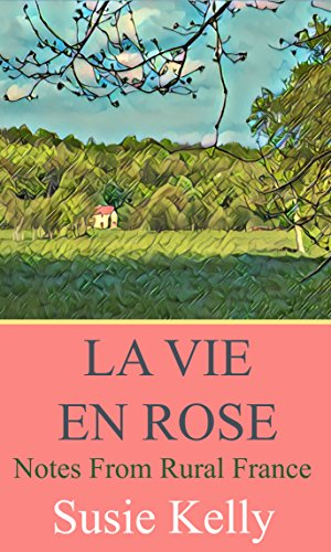 La Vie En Rose: Notes From Rural France by Susie Kelly review French Village Diaries