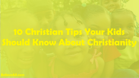 10 Christian Tips Your Kids Should Know About Christianity