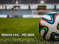 Mengatasi LAG di PES 2018