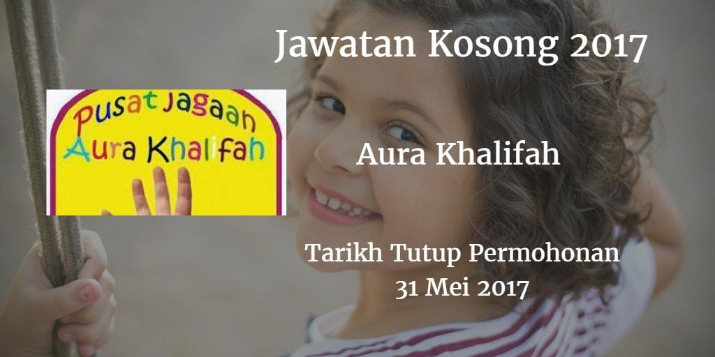Jawatan Kosong Aura Khalifah 31 Mei 2017