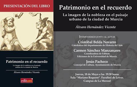 """Presentación de libro: """"Patrimonio en el recuerdo. La imagen de la nobleza en el paisaje urbano de la ciudad de Murcia"""" de Alvaro Hernández Vicente."""