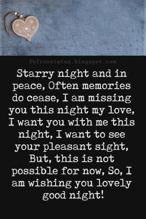 Good Night Poems for Her, Starry night and in peace, Often memories do cease, I am missing you this night my love, I want you with me this night, I want to see your pleasant sight, But, this is not possible for now, So, I am wishing you lovely good night!