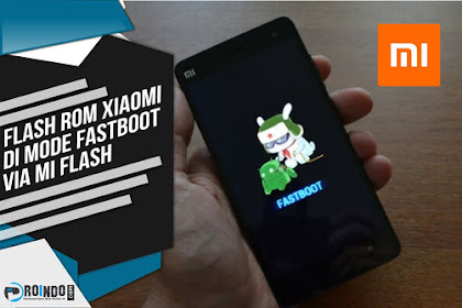 Cara Paling Mudah Flash ROM HP Xiaomi di mode Fastboot via Mi Flash