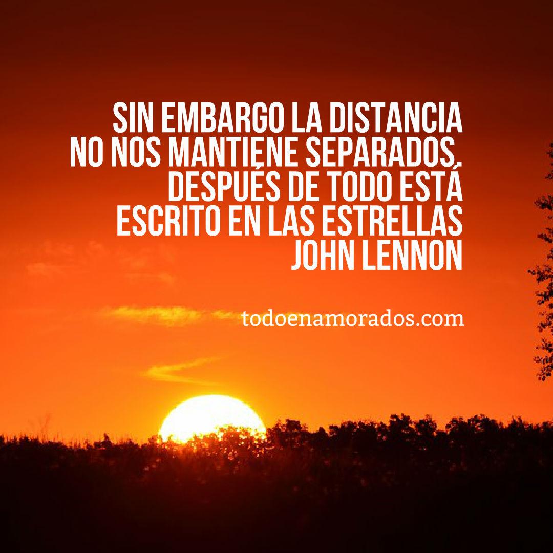 Sin embargo la distancia no nos mantiene separados Después de todo está escrito en las estrellas John Lennon
