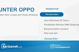 Lowongan Kerja Aceh Terbaru 2019 SMA sebagai Promotor OPPO  Penempatan Kota Langsa dan Kuala Simpang