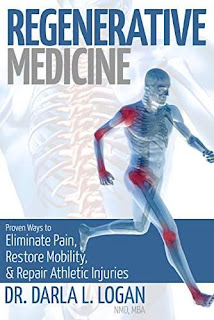 Regenerative Medicine: Proven Ways to Eliminate Pain, Restore Mobility, and Repair Athletic Injuries by Dr. Darla L. Logan