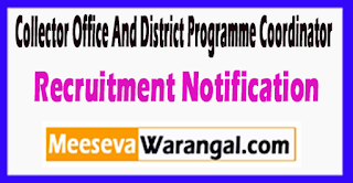 Collector Office And District Programme Coordinator Recruitment Notification 2017 Last Date 22-06-2017