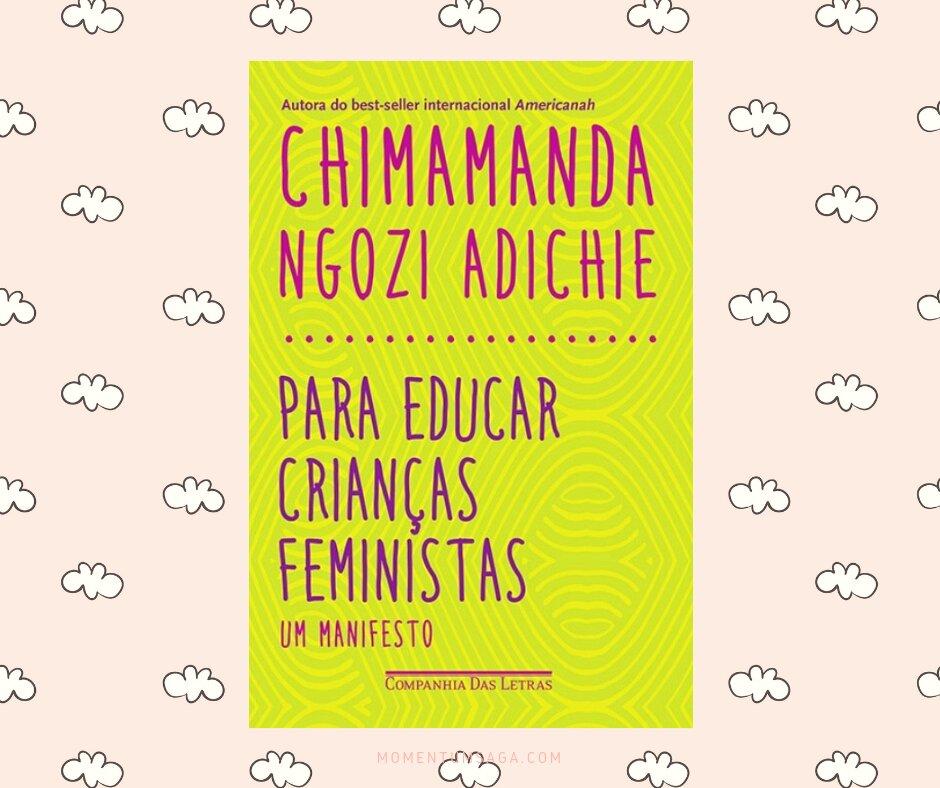 Resenha: Para Educar Crianças Feministas - Um Manifesto, de Chimamanda Ngozi Adichie