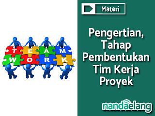Pengertian, Tahap Pembentukan Tim Kerja Proyek