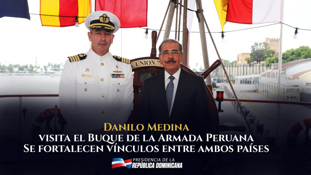 VIDEO: Danilo Medina visita el buque de la Armada Peruana. Se fortalecen vínculos entre ambos países