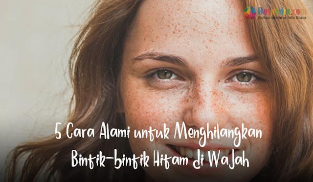 5 Cara Alami untuk Menghilangkan Bintik-bintik Hitam di Wajah