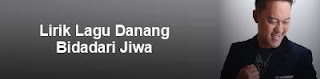 Lirik Lagu Danang - Bidadari Jiwa