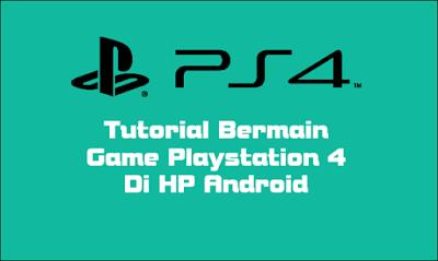 Cara Bermain Game PS3 & PS4 di HP Android