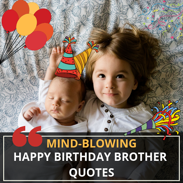 Mind-blowing Happy Birthday Brother Quotes for Your Loving Brother
