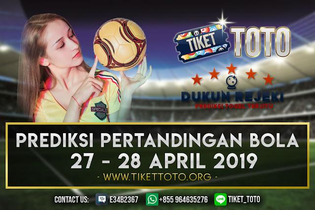 PREDIKSI PERTANDINGAN BOLA TANGGAL  27 – 28 APRIL 2019