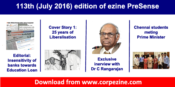 113th (July 2016) edition of ezine PreSense: Insensitivity of banks towards Education loan borrowers + 25 years of liberalisation + Exclusive interview with former RBI Governor Dr C Rangarajan,+ Chennai students meeting Prime Minister + many more