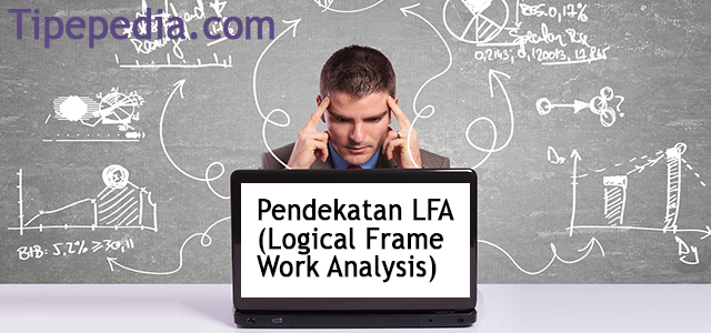 Teori Pendekatan LFA (Logical Frame Work Analysis)
