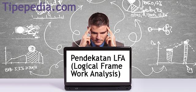adalah metode untuk mengetahui keinginan masa depan  Teori Pendekatan LFA (Logical Frame Work Analysis)