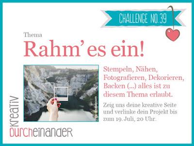 http://kreativ-durcheinander.blogspot.de/2017/07/39-rahm-es-ein.html