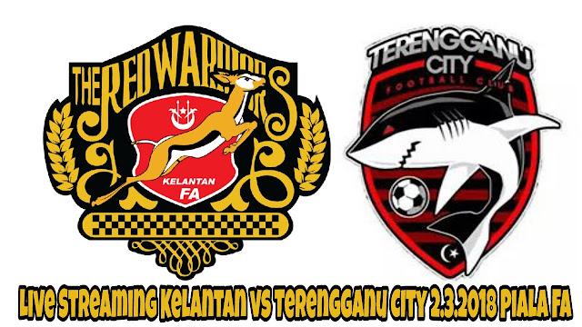Live Streaming Kelantan vs Terengganu City 2.3.2018 Piala FA