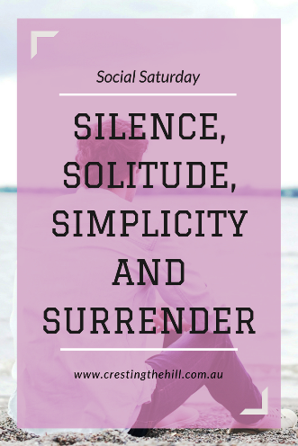 In your busy, busy world, have you space for silence, solitude, simplicity and surrender?