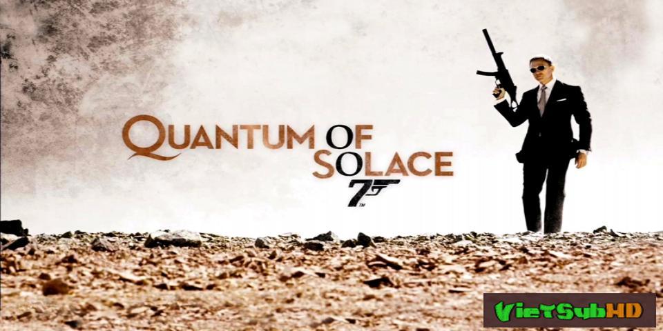 Phim Điệp Viên 007: Định Mức Khuây Khỏa VietSub HD | Bond 22: Quantum of Solace 2008